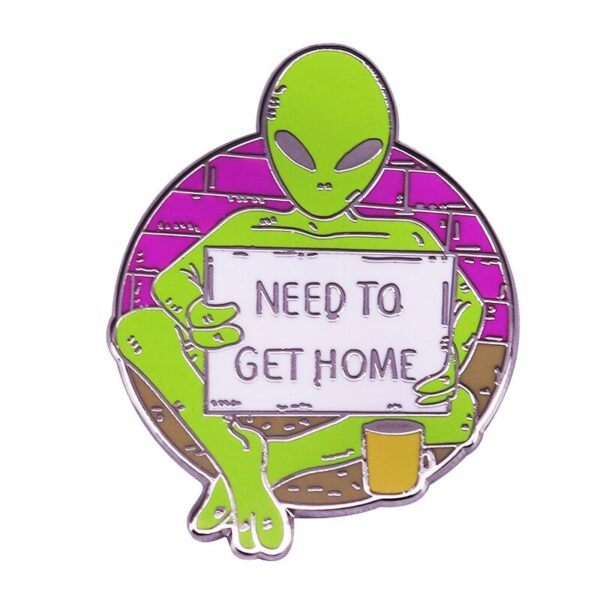 Need To Get Home Alien Pin