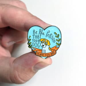 Be The Person That Your Dog Thinks You Are Enamel Pin